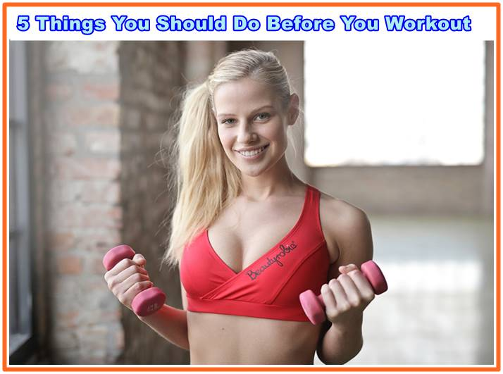 5 Things You Should Do Before You Workout