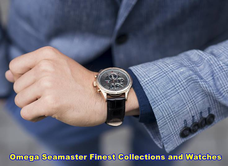 Omega Seamaster Finest Collections and Watches