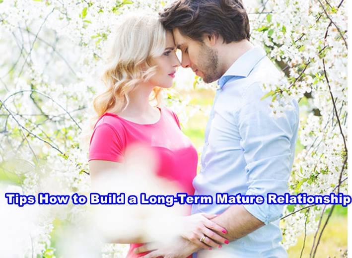 5 Tips How to Build a Long-Term and Mature Relationship