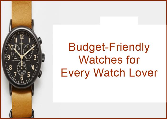 Budget-Friendly Watches for Every Watch Lover