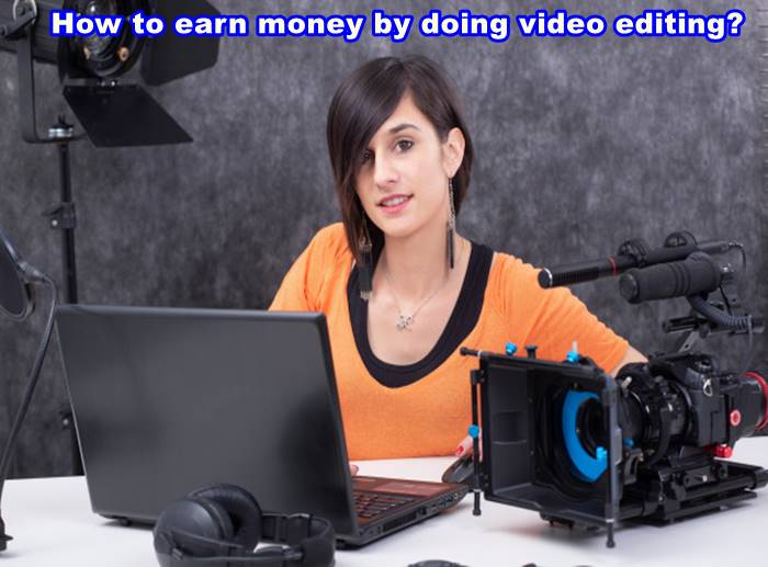 How to earn money by doing video editing