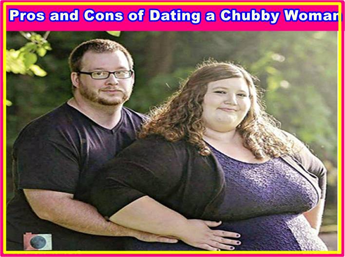 Pros and Cons of Dating a Chubby Woman