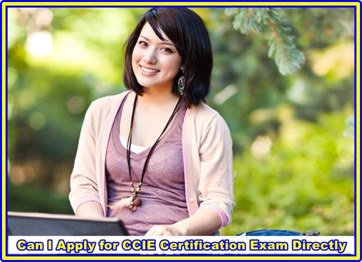 Can I Apply for CCIE Certification Exam Directly?
