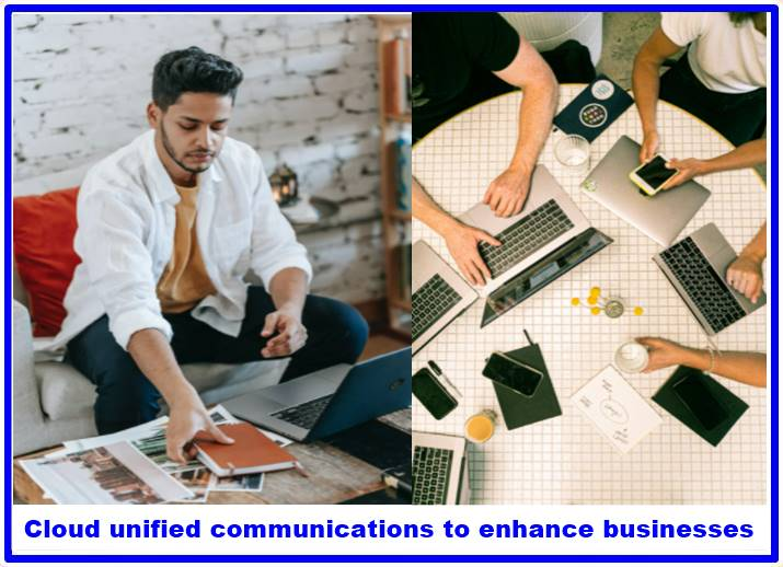 Cloud unified communications to enhance businesses