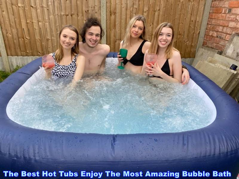 The Best Hot Tubs Enjoy The Most Amazing Bubble Bath