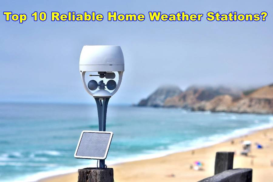 Top 10 Reliable Home Weather Stations