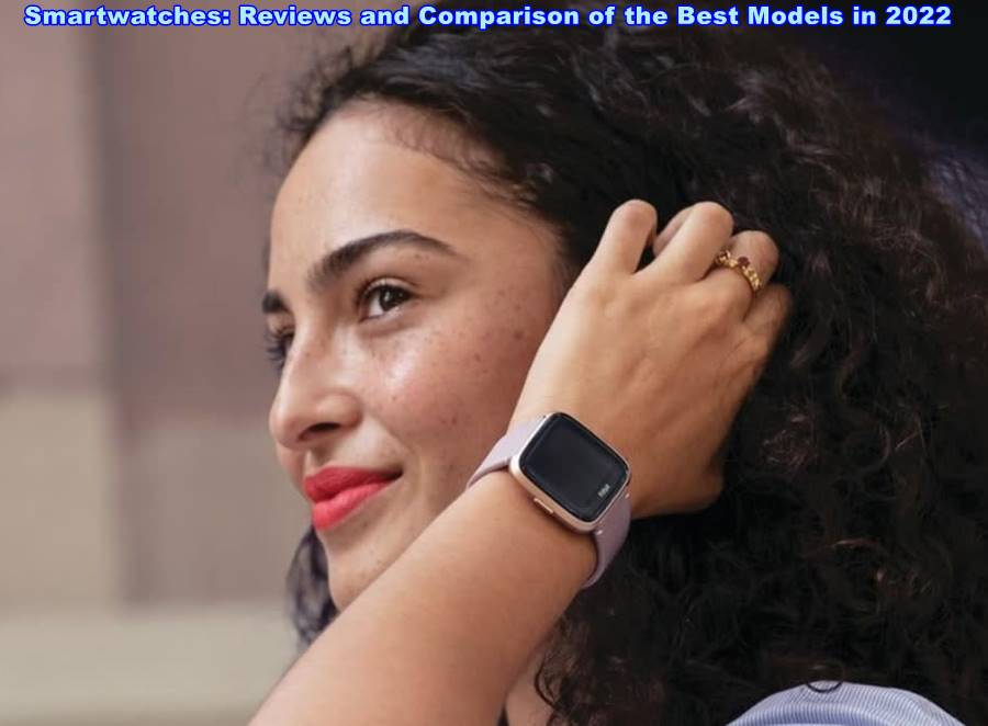 Smartwatches: Reviews and Comparison of the Best Models in 2022